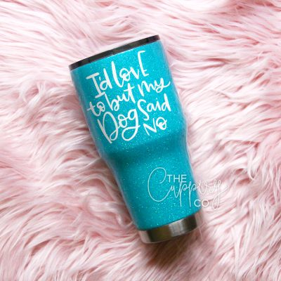 I'd Love to But My Dog Said No Stainless Steel Glitter Tumbler - YETI or Ozark